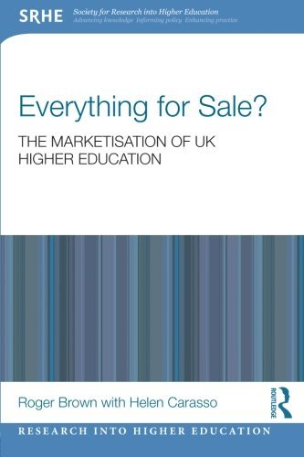 Everything for Sale? The Marketisation of UK Higher Education (Research into Higher Education) by Roger Brown (2013-02-04)