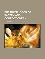 The Royal Book of Pastry and Confectionery