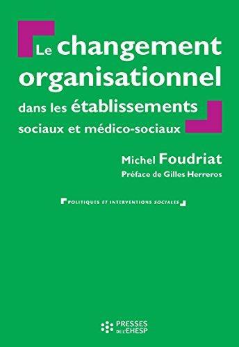 Le Changement organisationnel dans les services et établissements sociaux et médico-sociaux - 2e édition (Politiques et interventions sociales) par Foudriat Michel