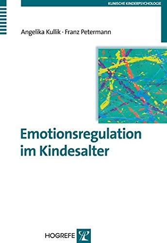 Emotionsregulation im Kindesalter (Klinische Kinderpsychologie)
