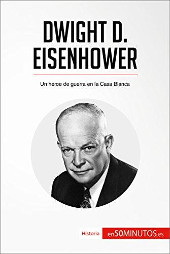 Descargar Libro Dwight D. Eisenhower: Un héroe de guerra en la Casa Blanca (Historia) de 50Minutos.es