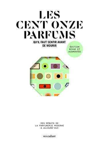 Les cent onze parfums qu'il faut sentir avant de mourir - édition revue et augmentée par  Jeanne Dore, Yohan Cervi, Alexis Toublanc