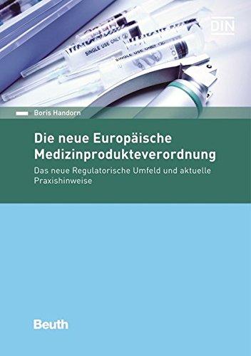 Die neue Europäische Medizinprodukteverordnung: Das neue Regulatorische Umfeld und aktuelle Praxishinweise (Beuth Recht)