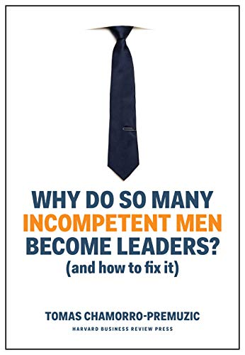Why Do So Many Incompetent Men Become Leaders?: (And How to Fix It) (English Edition)