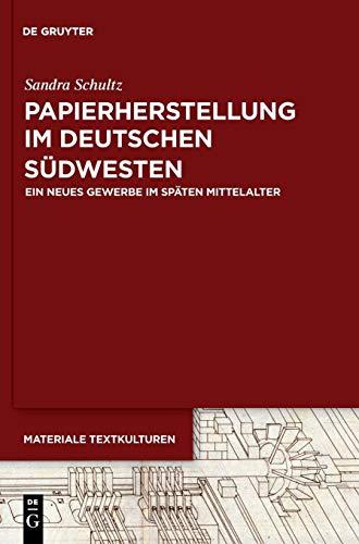 Papierherstellung im deutschen Südwesten: Ein neues Gewerbe im späten Mittelalter (Materiale Textkulturen, Band 18)