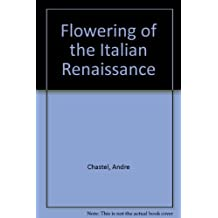 The Flowering of the Italian Renaissance. by Andre Chastel (1965-01-01)