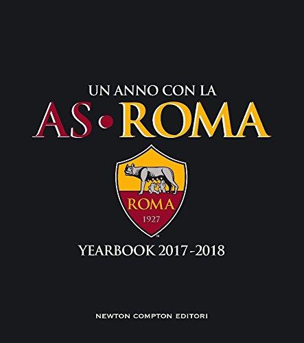 Un anno con la AS Roma. Yearbook 2017-2018 (Grandi manuali Newton)