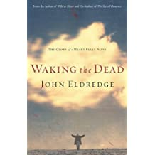 Waking the Dead: The Glory of a Heart Fully Alive by John Eldredge (2003-07-22)