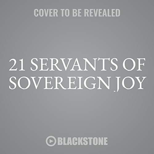 21 Servants of Sovereign Joy: Faithful, Flawed, and Fruitful (Swans Are Not Silent)