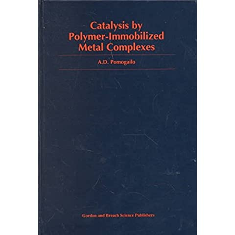 [(Catalysis by Polymer-Immobilized Metal Complexes)] [By (author) A.D. Pomogailo] published on (January, 1999)