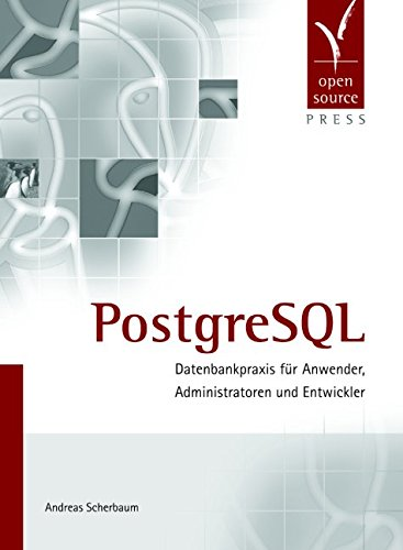PostgreSQL. Datenbankpraxis für Anwender, Administratoren und Entwickler