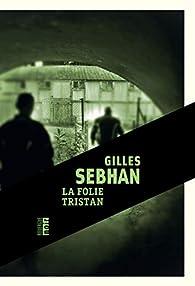 La folie Tristan par Gilles Sebhan