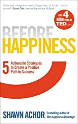 Before Happiness: Five Actionable Strategies to Create a Positive Path to Success by Shawn Achor (2013-09-12)