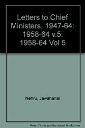 Letters to Chief Ministers, 1947-64: 1958-64 v.5: 1958-64 Vol 5