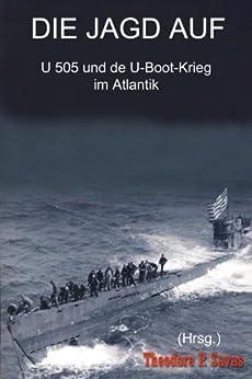 Die Jagd auf U 505 und der U-Boot-Krieg im Atlantik