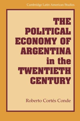 the-political-economy-of-argentina-in-the-twentieth-century-cambridge-latin-american-studies