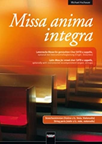 Missa anima integra. Streicherstimmen: Lateinische Messe für Chor SATB a cappella, optional mit Instrumentalbegleitung (Orgel/Streicher). (Vl. 1, Vl. 2, Va. Vc.)