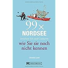 Reiseführer Nordsee – 99x Nordsee wie Sie sie noch nicht kennen. Alle Highlights zwischen Sylt und Cuxhaven. Ob Krabben pulen, Wattwandern oder das ... für den Urlaub an der Nordseeküste.