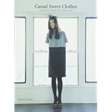 Casual Sweet Clothes: Favorite Pieces for Every Day [With 18 Patterns]