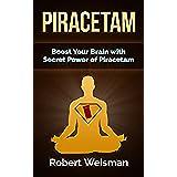 Piracetam: Boost Your Brain With Secret Power of Piracetam (Strong Body, Smart Brain Book 4) (English Edition)