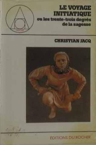 Le voyage initiatique ou les trente-trois degrés de la sagesse par Christian Jacq