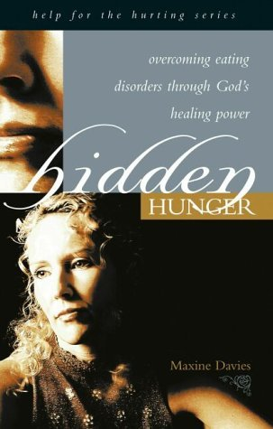 Hidden Hunger: Overcoming Eating Disorders Through God's Healing Power (Hope for the Hurting) by Davies Maxine (2004-09-30)