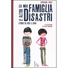 La mia famiglia e altri disastri. Storie di Luca e Sara. Ediz. illustrata