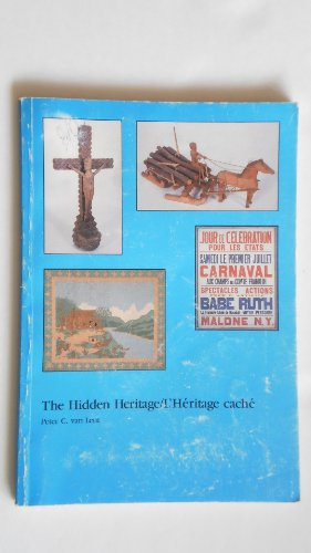 The hidden heritage =: L'heritage cache : the French folk culture of northern New York