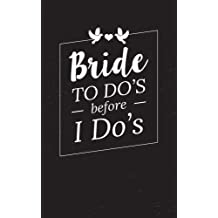 Bride To Do's Before I Do's: Small Wedding Journal for Notes, Thoughts, Ideas, Reminders, Lists to do, Funny Bride-to-Be or Engagement Gift