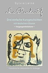 Le Pendentif, Einfache Geschichten auf Französisch, **Vergangenheit**: Mit deutschem Glossar (Französische Lektürereihe für Anfänger)