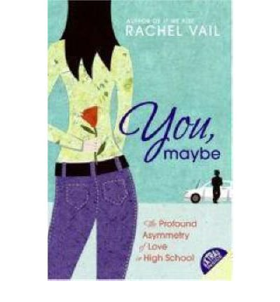 by-vail-rachel-author-you-maybe-the-profound-asymmetry-of-love-in-high-school-by-jun-2007-paperback