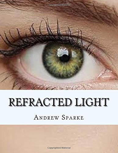 Refracted Light: Large Print Edition: Volume 3 (Something Akin To Poetry) por Andrew Sparke