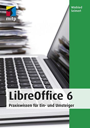 LibreOffice 6: Praxiswissen für Ein- und Umsteiger (mitp Anwendungen)