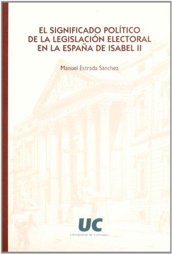 El significado político de la legislación electoral en la España de Isabel II (Historia)