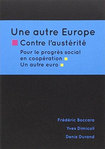 Une autre Europe contre l'austérité : Pour le progrès social, une autre coopération et un autre euro