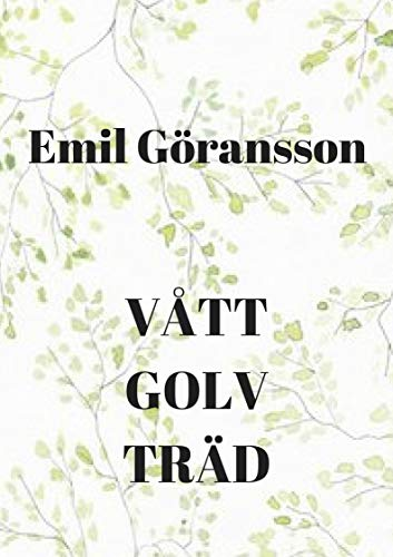 Vått golv träd (Swedish Edition) por Emil  Göransson