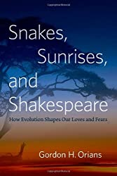 Snakes, Sunrises, and Shakespeare: How Evolution Shapes Our Loves and Fears by Gordon H. Orians (2014-04-14)
