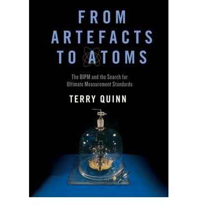 [ FROM ARTEFACTS TO ATOMS: THE BIPM AND THE SEARCH FOR ULTIMATE MEASUREMENT STANDARDS ] From Artefacts to Atoms: The Bipm and the Search for Ultimate Measurement Standards By Quinn, T J ( Author ) Nov-2011 [ Hardcover ]
