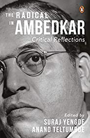 The Radical in Ambedkar: Critical Reflections