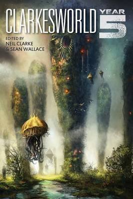 [(Clarkesworld : Year Five)] [By (author) Neil Clarke ] published on (December, 2013)
