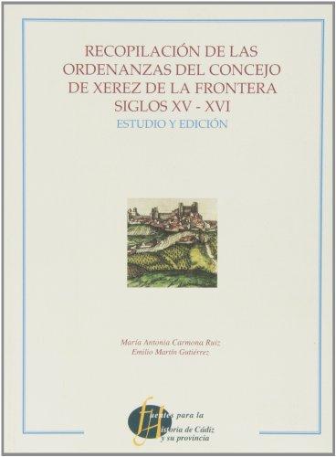 Recopilación de las ordenanzas del Concejo de Xerez de la Frontera Siglos XV-XVI: Estudio y edición (Fuentes para la Historia de Cádiz y su provincia)