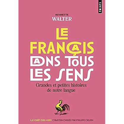 Le Français dans tous les sens. Grandes et petites histoires de notre langue
