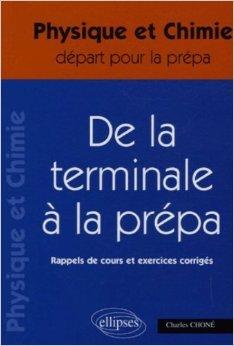 Physique et Chimie Tle S, De la Tle à la prépa : Rappels de cours et exercices corrigés de Charles Choné ( 1 novembre 2004 )