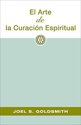 El  Arte  de La  Curación  Espiritual por Joel S. Goldsmith