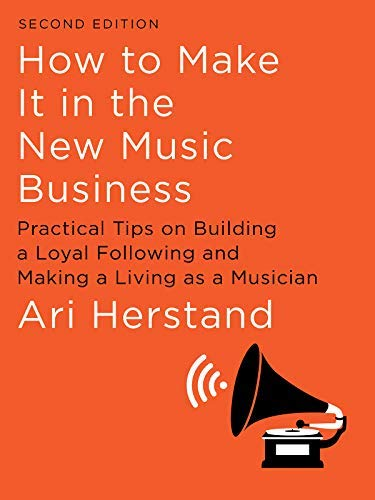 How To Make It in the New Music Business: Practical Tips on Building a Loyal Following and Making a Living as a Musician (2nd Edition) (English Edition)