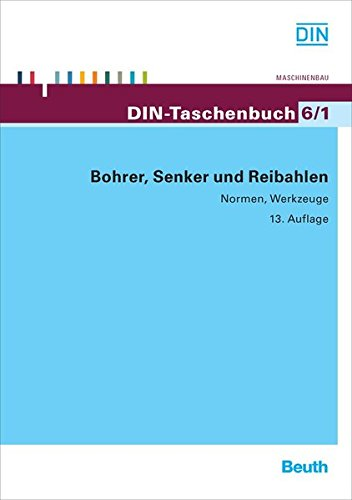 Bohrer, Senker und Reibahlen: Normen, Werkzeuge (DIN-Taschenbuch)