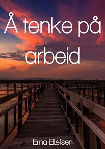 Å tenke på arbeid (Norwegian Edition) por Erna Ellefsen