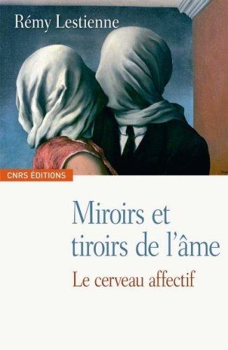 Miroirs et tiroirs de l'âme : Le cerveau affectif