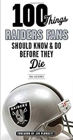 100 THINGS RAIDERS FANS SHOULD (100 Things...Fans Should