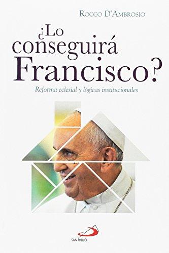 ¿Lo conseguirá Francisco?: Reforma eclesial y lógicas institucionales (Caminos XL)